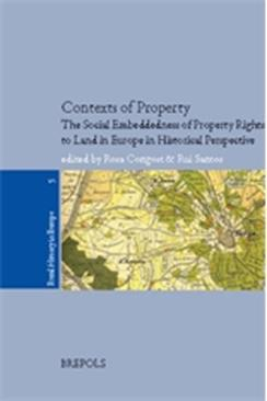 Contexts of Property in Europe. The Social Embeddedness of Property Rights in Land in Historical Perspective
