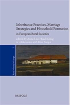 Inheritance Practices, Marriage Strategies and Household Formation in European Rural Societies
