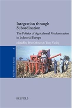 Integration through Subordination. The politics of Agricultural Modernisation in Industrial Europe
